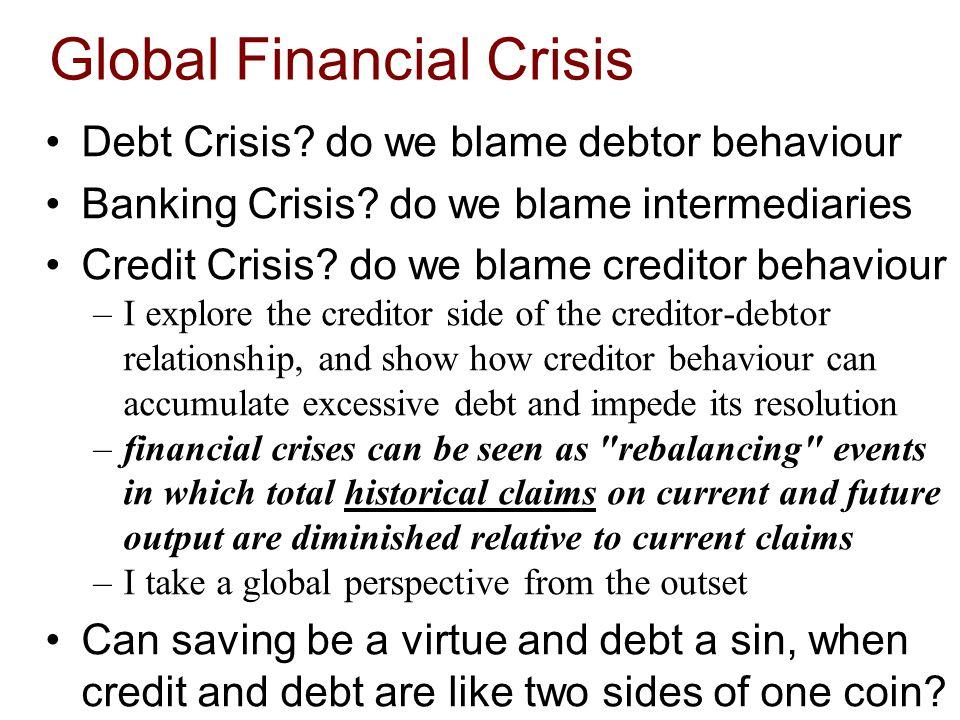 Global Financial Crisis Debt Crisis.do we blame debtor behaviour Banking Crisis.