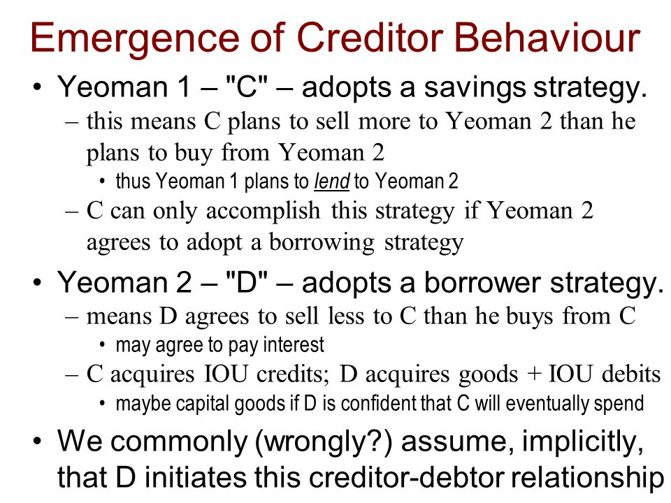 Emergence of Creditor Behaviour Yeoman 1 – C – adopts a savings strategy.