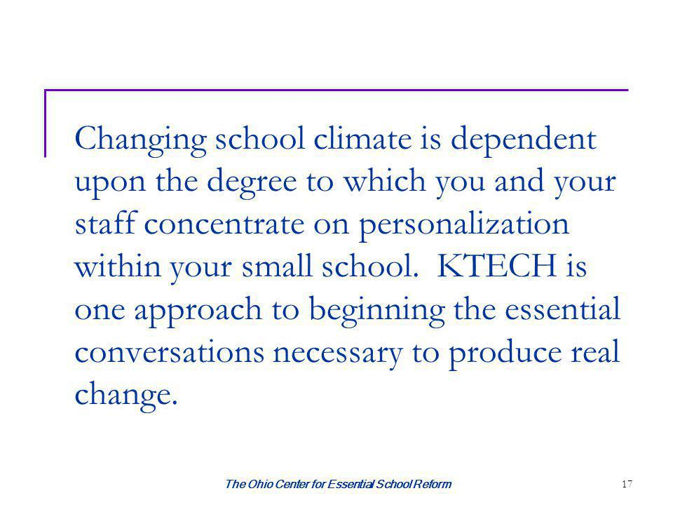 The Ohio Center for Essential School Reform 17 Changing school climate is dependent upon the degree to which you and your staff concentrate on persona