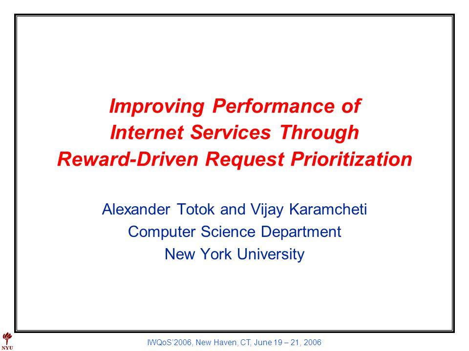IWQoS2006, New Haven, CT, June 19 – 21, 2006 Improving Performance of Internet Services Through Reward-Driven Request Prioritization Alexander Totok a