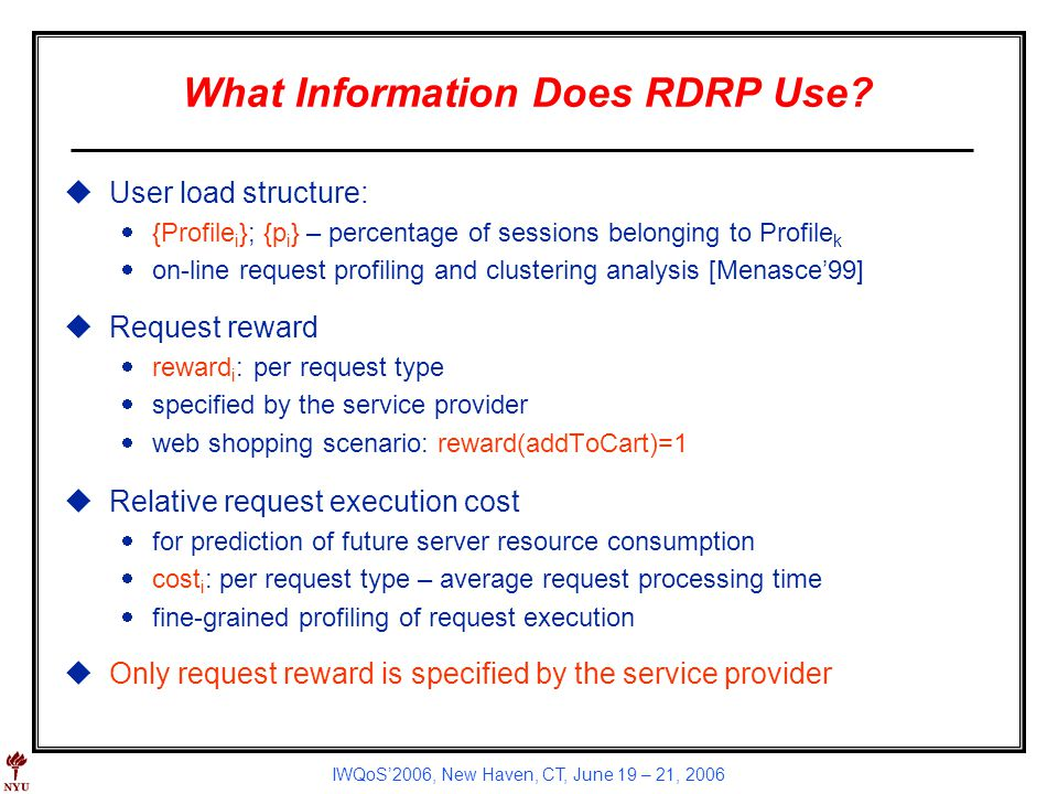 IWQoS2006, New Haven, CT, June 19 – 21, 2006 What Information Does RDRP Use? uUser load structure: {Profile i }; {p i } – percentage of sessions belon