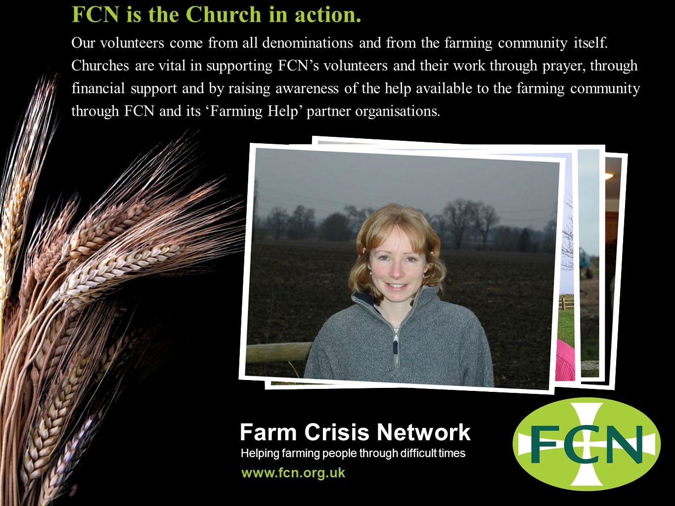 Farm Crisis Network Helping farming people through difficult times www.fcn.org.uk FCN is the Church in action.
