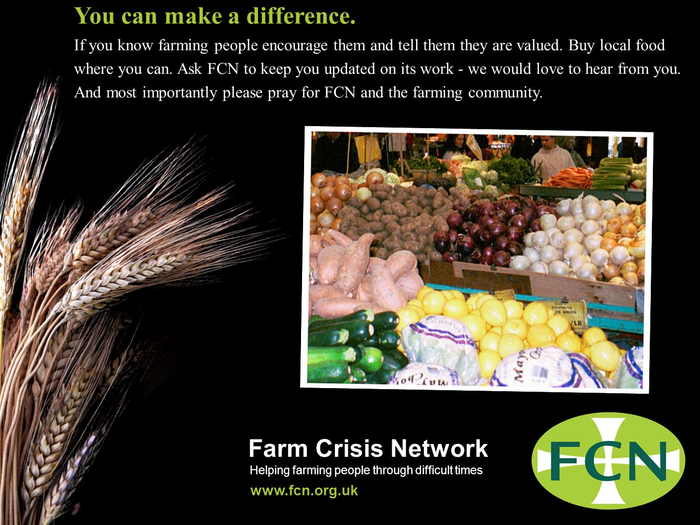 Farm Crisis Network Helping farming people through difficult times www.fcn.org.uk You can make a difference.