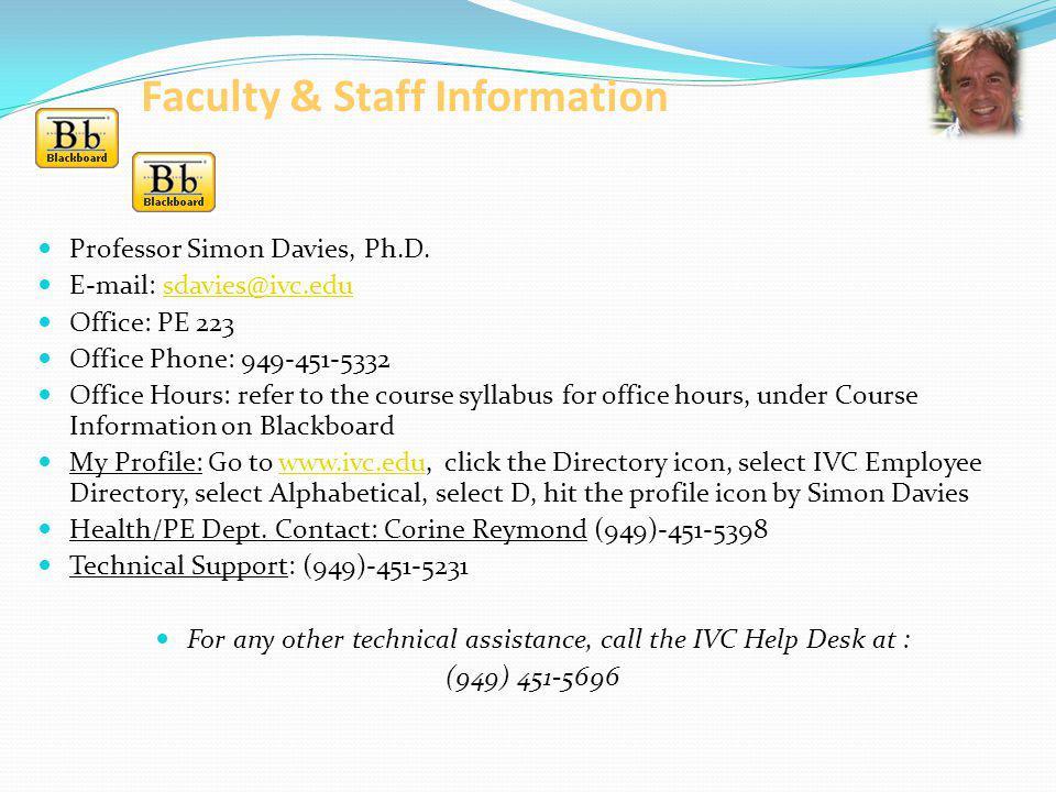 Faculty & Staff Information Professor Simon Davies, Ph.D. E-mail: sdavies@ivc.edusdavies@ivc.edu Office: PE 223 Office Phone: 949-451-5332 Office Hour