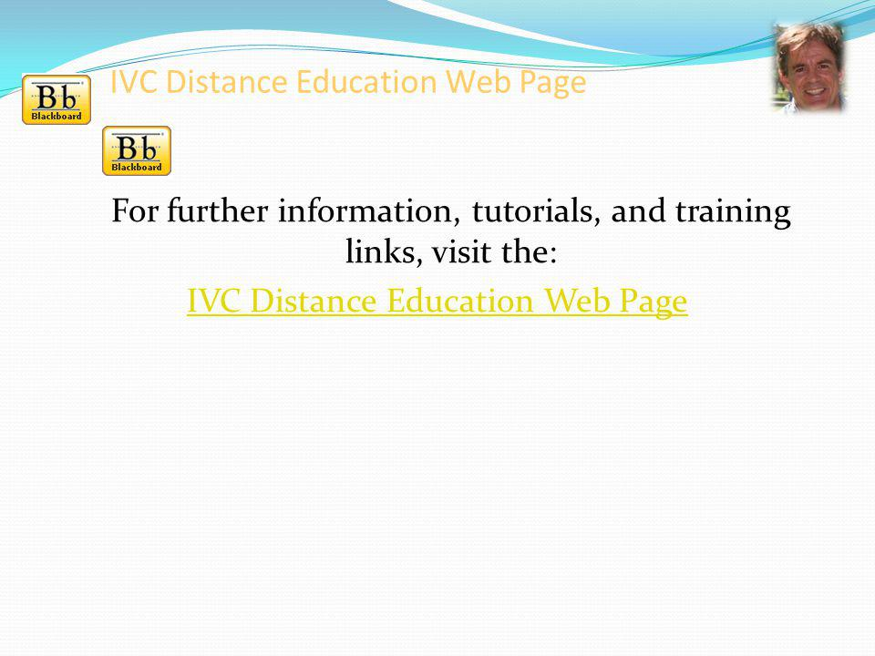 IVC Distance Education Web Page For further information, tutorials, and training links, visit the: IVC Distance Education Web Page