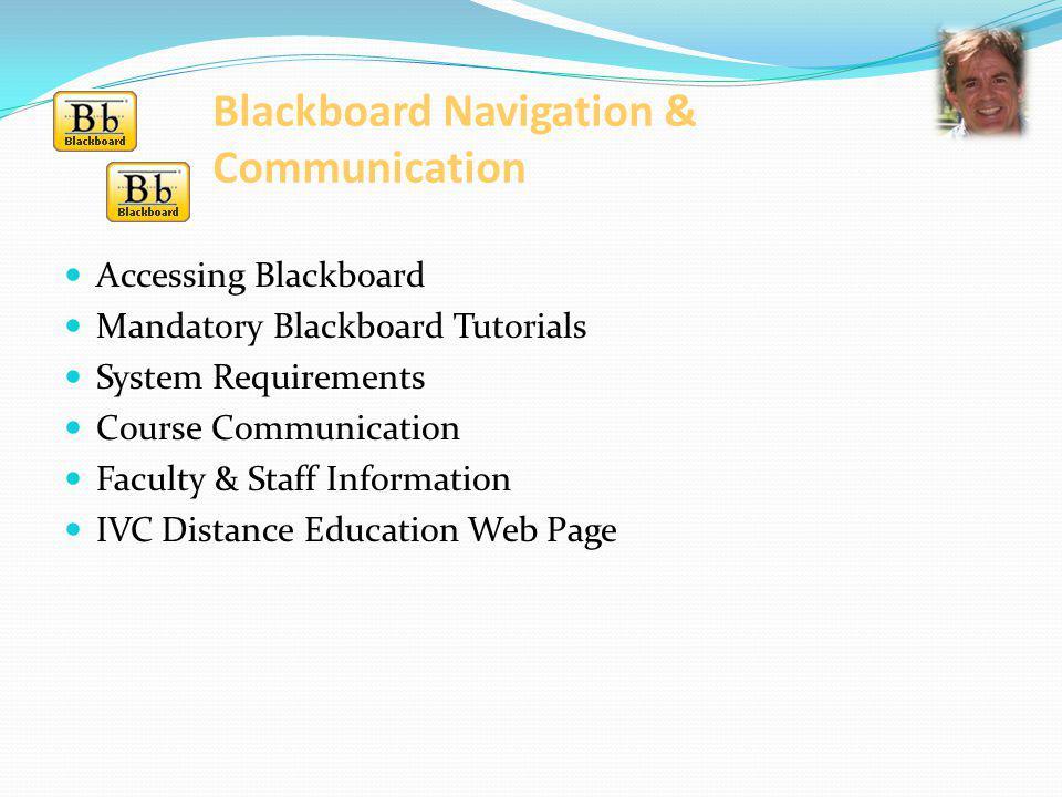 Blackboard Navigation & Communication Accessing Blackboard Mandatory Blackboard Tutorials System Requirements Course Communication Faculty & Staff Inf