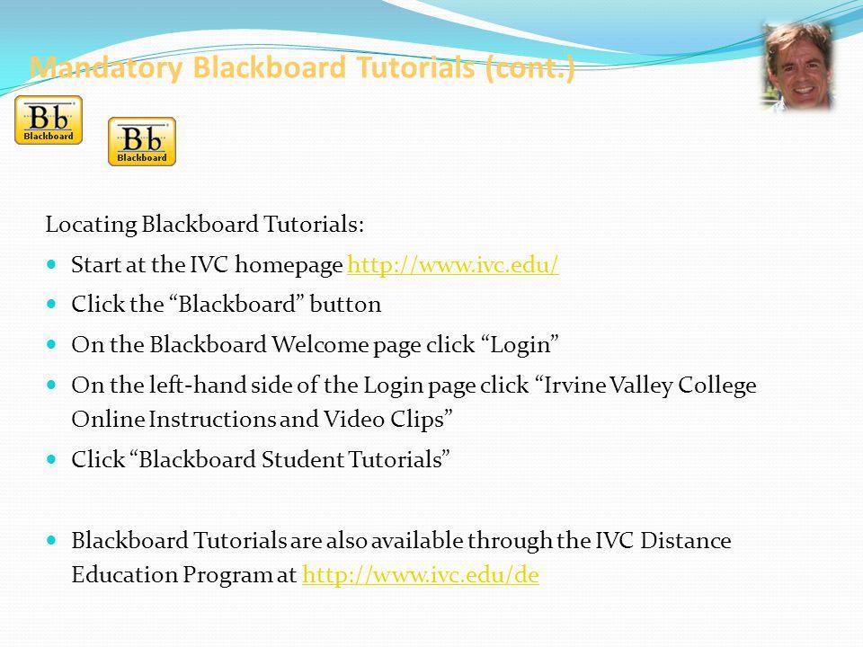 Mandatory Blackboard Tutorials (cont.) Locating Blackboard Tutorials: Start at the IVC homepage http://www.ivc.edu/http://www.ivc.edu/ Click the Black