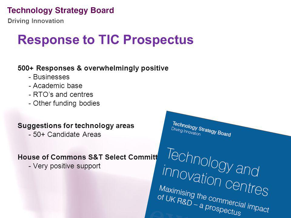Driving Innovation 500+ Responses & overwhelmingly positive - Businesses - Academic base - RTOs and centres - Other funding bodies Suggestions for tec