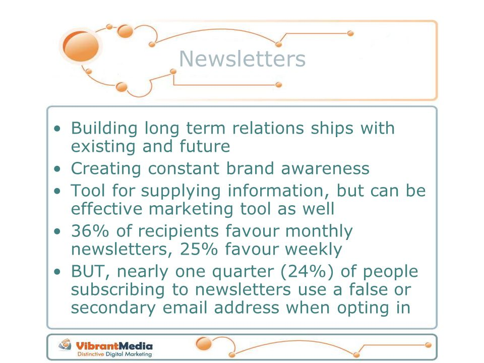 Newsletters Building long term relations ships with existing and future Creating constant brand awareness Tool for supplying information, but can be e