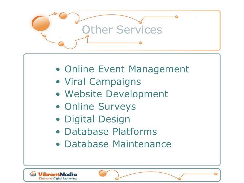Other Services Online Event Management Viral Campaigns Website Development Online Surveys Digital Design Database Platforms Database Maintenance