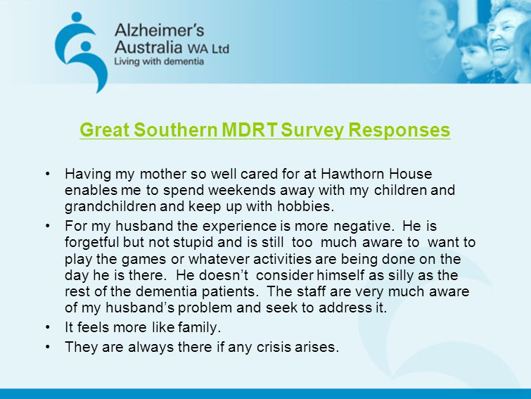 Great Southern MDRT Survey Responses Having my mother so well cared for at Hawthorn House enables me to spend weekends away with my children and grand