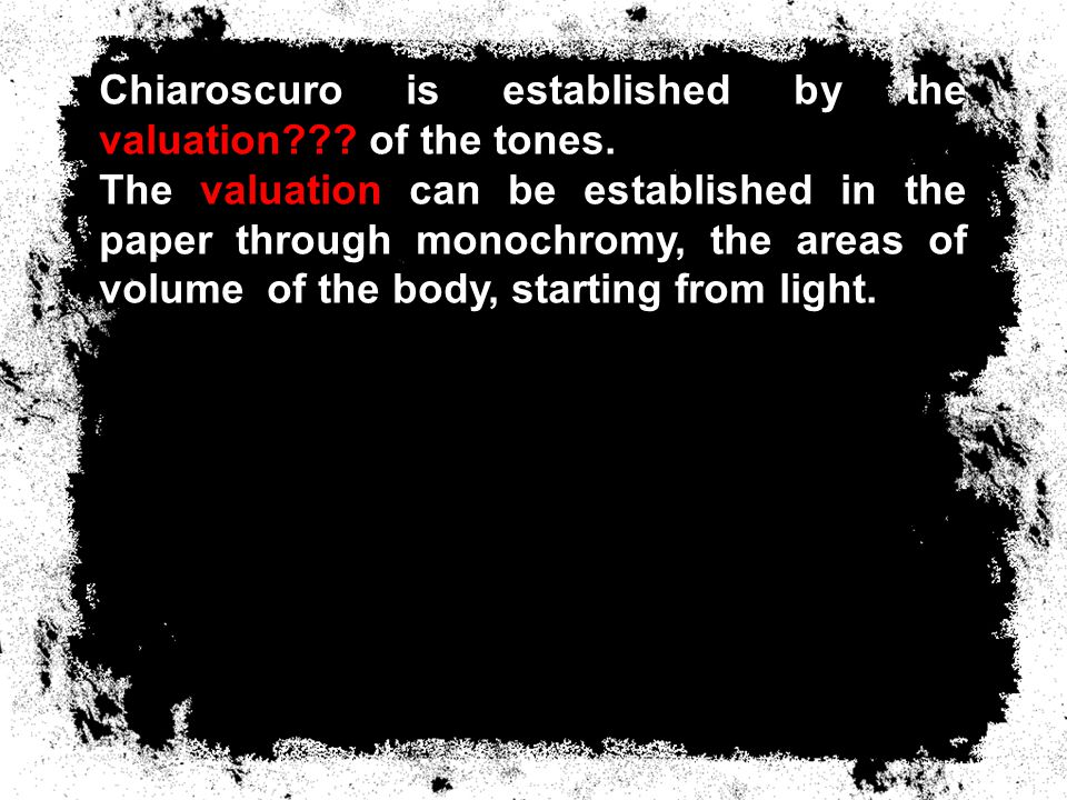 Chiaroscuro is established by the valuation . of the tones.