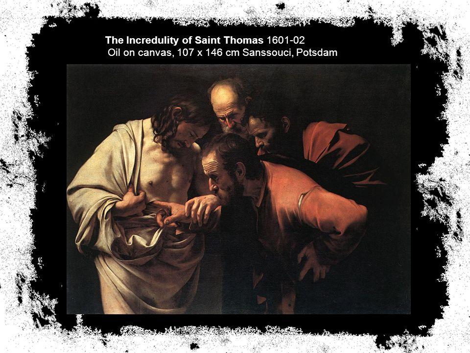 The Incredulity of Saint Thomas 1601-02 Oil on canvas, 107 x 146 cm Sanssouci, Potsdam