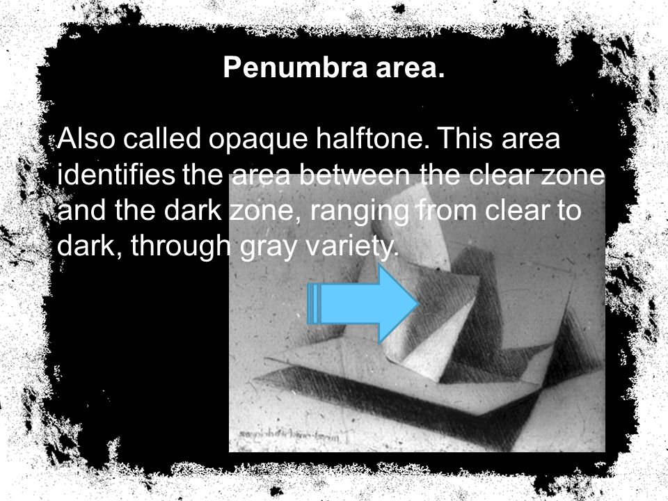 Penumbra area. Also called opaque halftone. This area identifies the area between the clear zone and the dark zone, ranging from clear to dark, throug