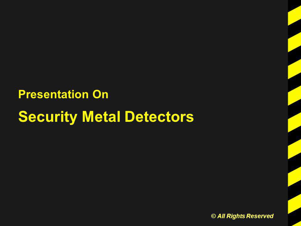 Presentation On Security Metal Detectors © All Rights Reserved
