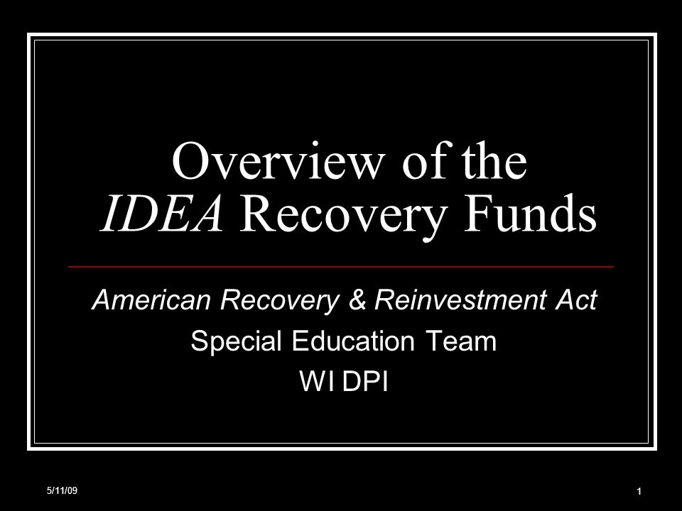 5/11/09 1 Overview of the IDEA Recovery Funds American Recovery & Reinvestment Act Special Education Team WI DPI