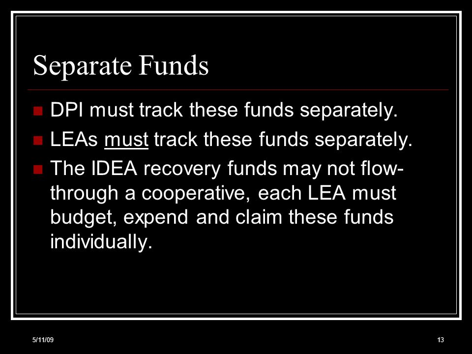 Separate Funds DPI must track these funds separately.