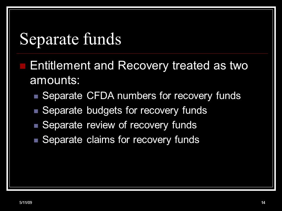 Separate funds Entitlement and Recovery treated as two amounts: Separate CFDA numbers for recovery funds Separate budgets for recovery funds Separate review of recovery funds Separate claims for recovery funds 5/11/0914