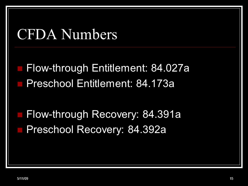 CFDA Numbers Flow-through Entitlement: 84.027a Preschool Entitlement: 84.173a Flow-through Recovery: 84.391a Preschool Recovery: 84.392a 5/11/0915