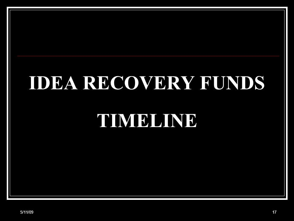 IDEA RECOVERY FUNDS TIMELINE 5/11/0917