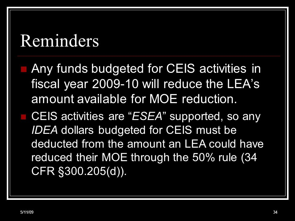 Reminders Any funds budgeted for CEIS activities in fiscal year 2009-10 will reduce the LEAs amount available for MOE reduction.