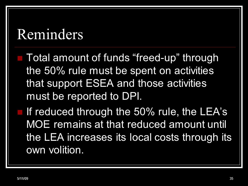 Reminders Total amount of funds freed-up through the 50% rule must be spent on activities that support ESEA and those activities must be reported to DPI.