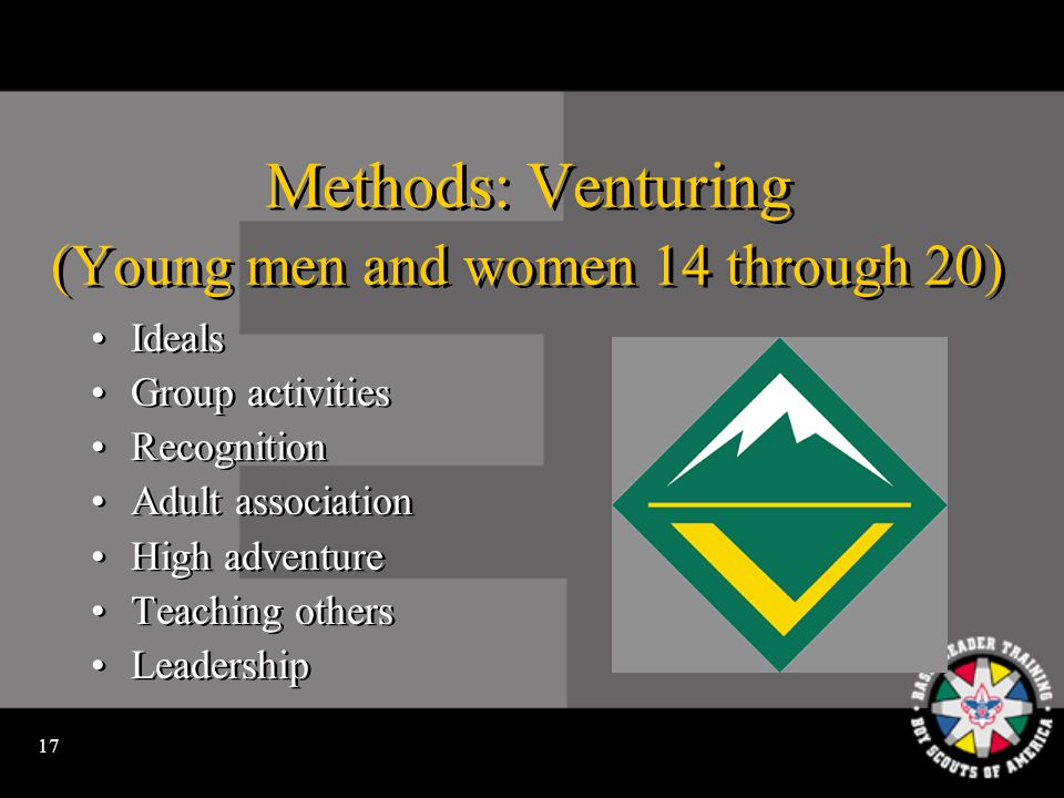 16 Methods: Boy Scouting/Varsity Scouting (Boys 11 through 17) Ideals Patrol Advancement Adult association Outdoors Personal growth Leadership Uniform Ideals Patrol Advancement Adult association Outdoors Personal growth Leadership Uniform