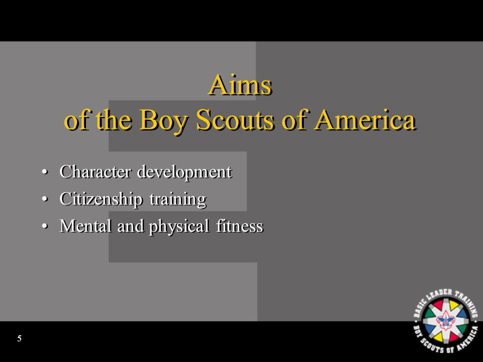 4 The Mission of the Boy Scouts of America: To prepare young people to make ethical choices over their lifetimes by instilling in them the values of the Scout Oath and Law.