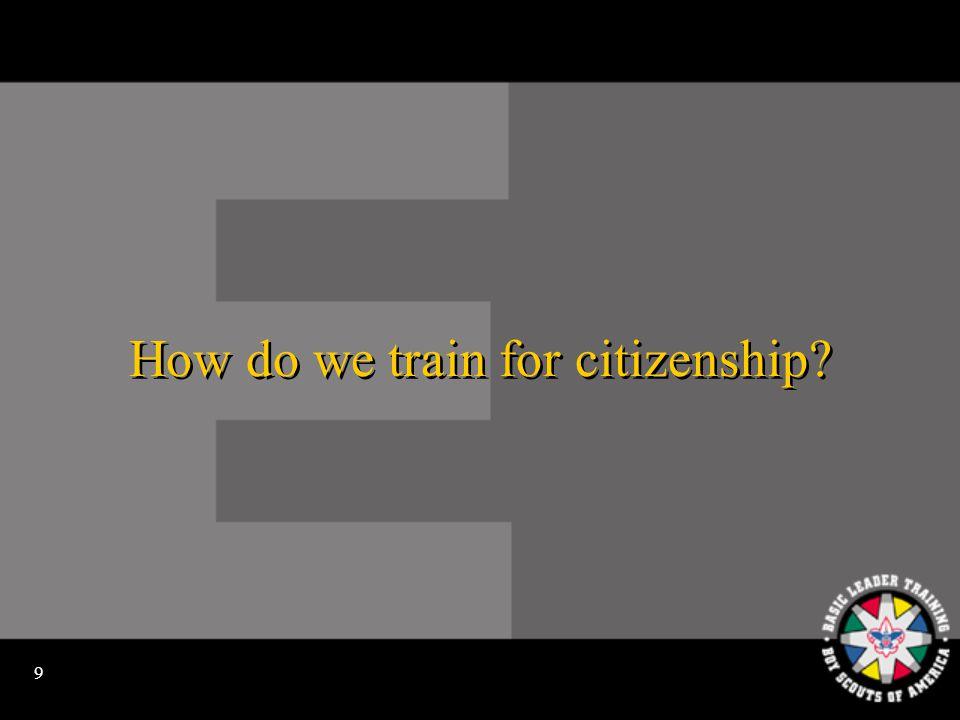 9 How do we train for citizenship?