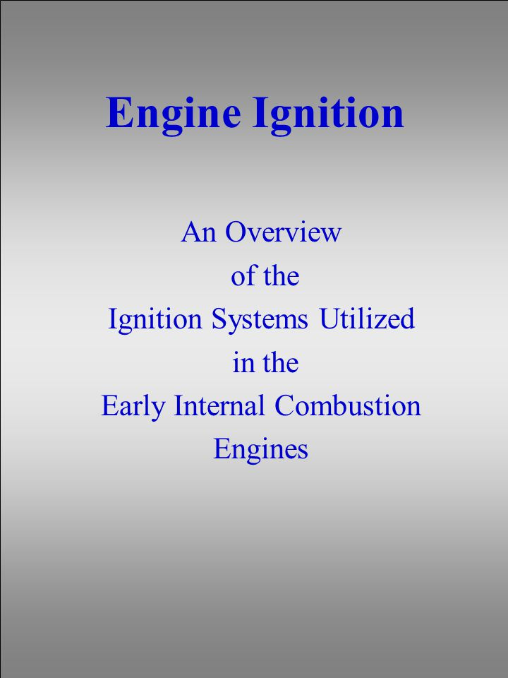 Engine Ignition An Overview of the Ignition Systems Utilized in the Early Internal Combustion Engines