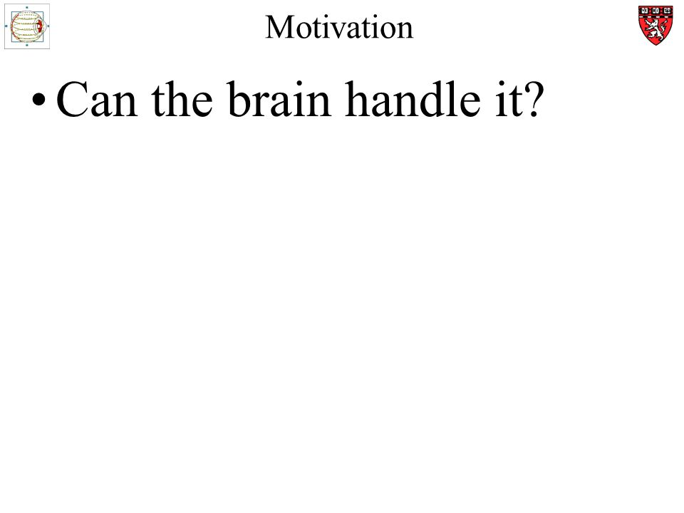Motivation Can the brain handle it