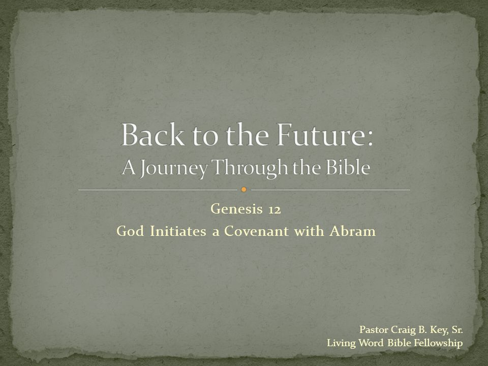 Genesis 12 God Initiates a Covenant with Abram Pastor Craig B.