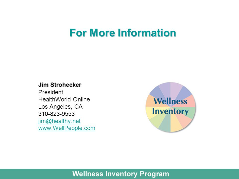 For More Information For More Information Jim Strohecker President HealthWorld Online Los Angeles, CA 310-823-9553 jim@healthy.net www.WellPeople.com