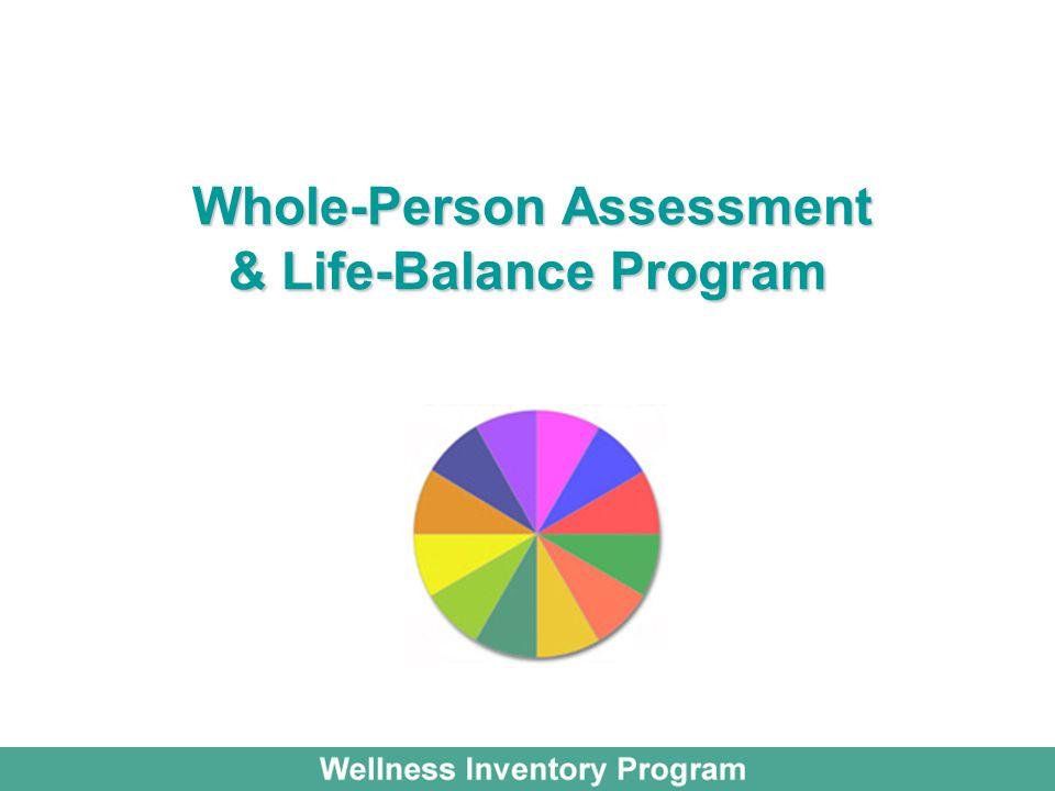 Whole-Person Assessment & Life-Balance Program Whole-Person Assessment & Life-Balance Program