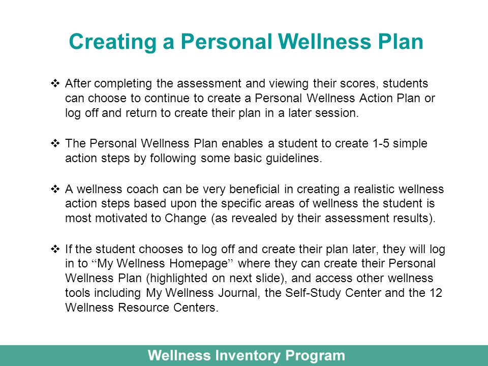 Creating a Personal Wellness Plan After completing the assessment and viewing their scores, students can choose to continue to create a Personal Welln