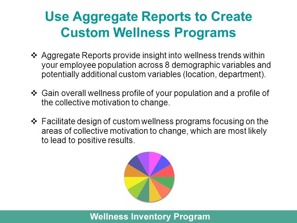 Use Aggregate Reports to Create Custom Wellness Programs Aggregate Reports provide insight into wellness trends within your employee population across