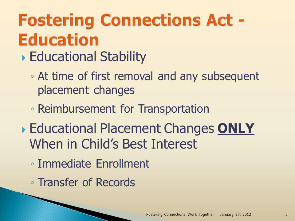 Educational Stability At time of first removal and any subsequent placement changes Reimbursement for Transportation Educational Placement Changes ONL