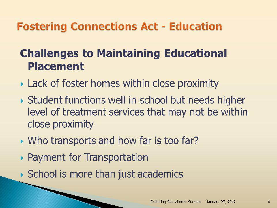 Challenges to Maintaining Educational Placement Lack of foster homes within close proximity Student functions well in school but needs higher level of
