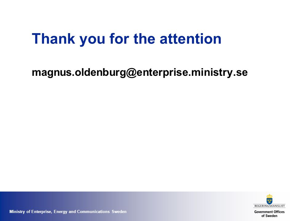 Ministry of Enterprise, Energy and Communications Sweden Thank you for the attention magnus.oldenburg@enterprise.ministry.se