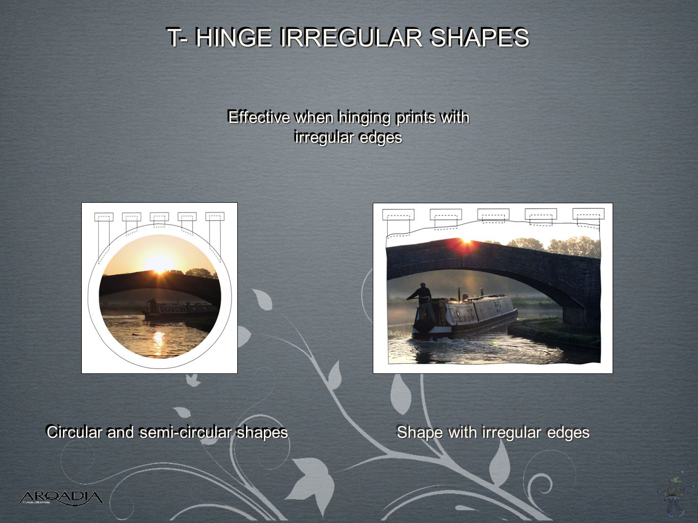 T- HINGE IRREGULAR SHAPES Effective when hinging prints with irregular edges Effective when hinging prints with irregular edges Circular and semi-circular shapes Shape with irregular edges
