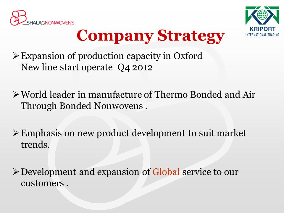 Company Strategy Expansion of production capacity in Oxford New line start operate Q4 2012 World leader in manufacture of Thermo Bonded and Air Throug