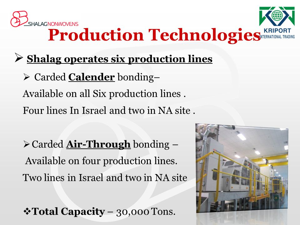 Production Technologies Shalag operates six production lines Carded Calender bonding– Available on all Six production lines. Four lines In Israel and