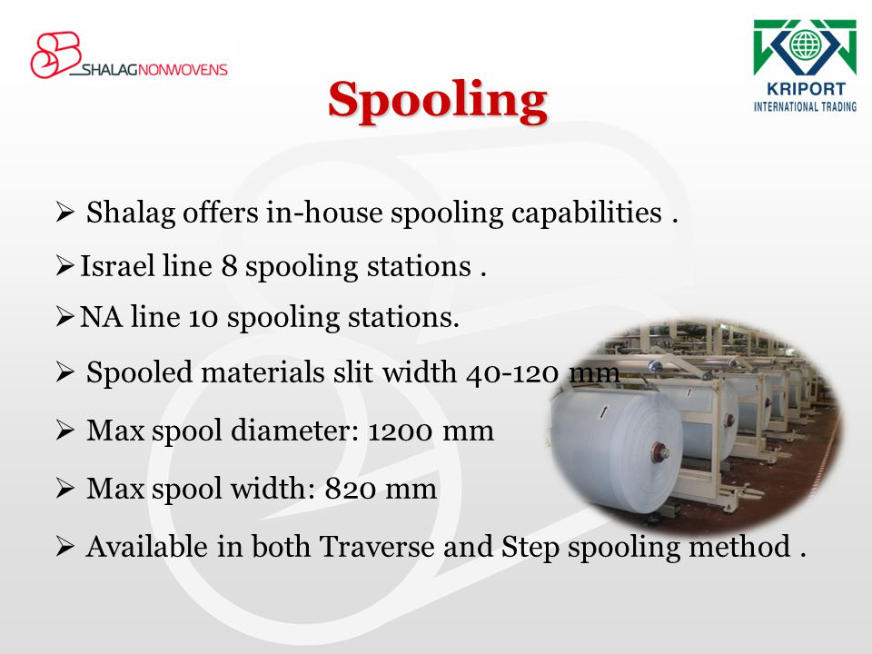 Spooling Shalag offers in-house spooling capabilities. Israel line 8 spooling stations. NA line 10 spooling stations. Spooled materials slit width 40-