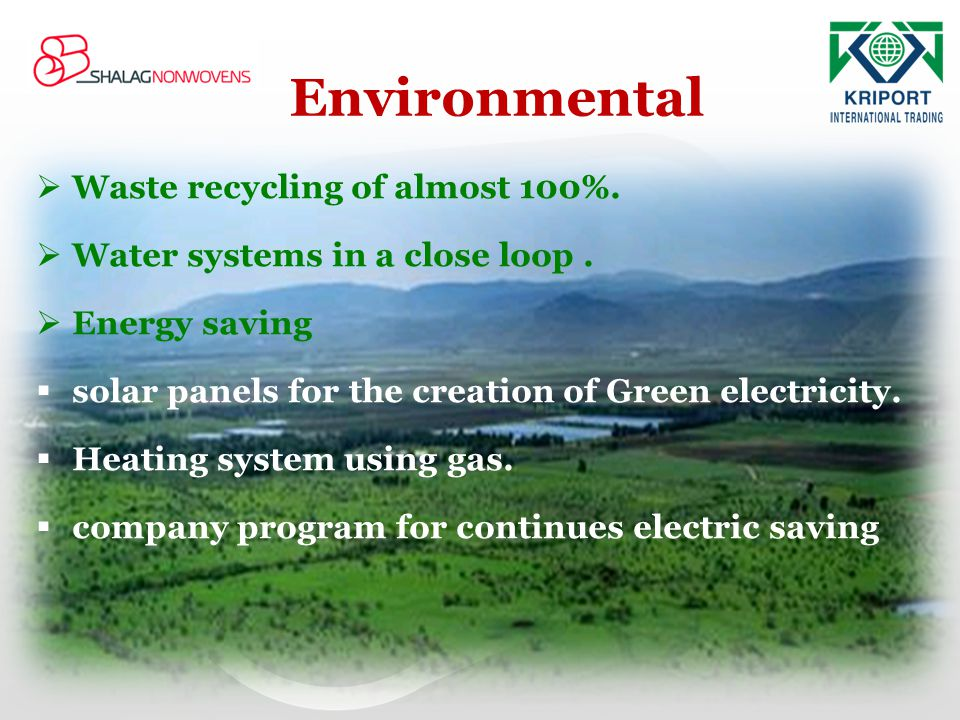Environmental Waste recycling of almost 100%. Water systems in a close loop. Energy saving solar panels for the creation of Green electricity. Heating