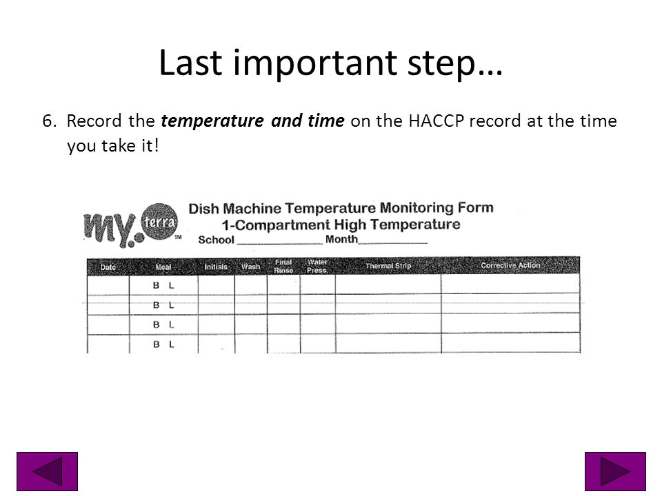 Last important step… 6. Record the temperature and time on the HACCP record at the time you take it!