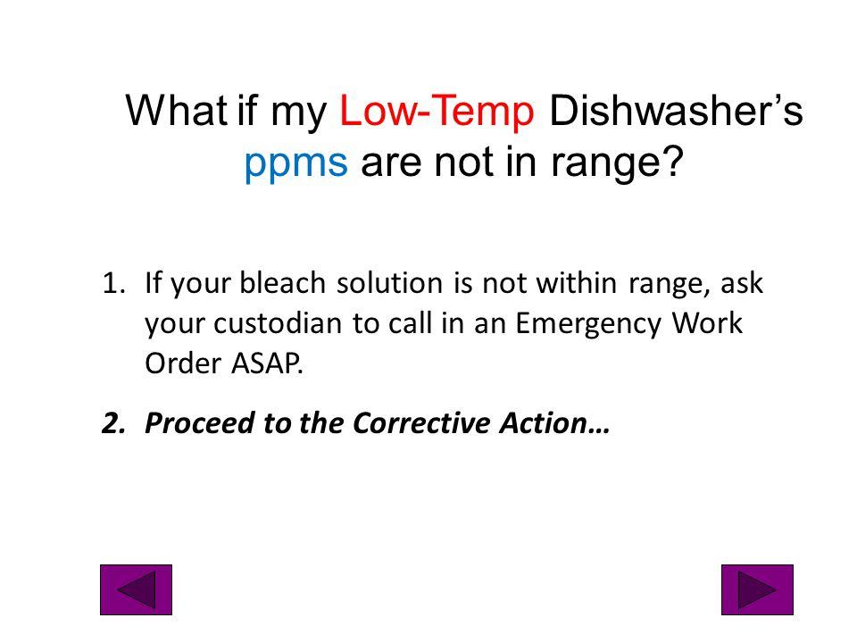 1.If your bleach solution is not within range, ask your custodian to call in an Emergency Work Order ASAP. 2.Proceed to the Corrective Action… What if