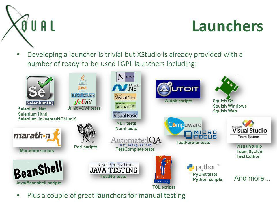 Launchers Developing a launcher is trivial but XStudio is already provided with a number of ready-to-be-used LGPL launchers including: Plus a couple o