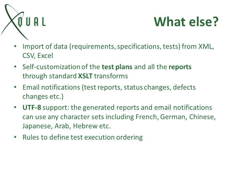 What else? Import of data (requirements, specifications, tests) from XML, CSV, Excel Self-customization of the test plans and all the reports through
