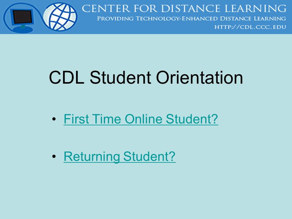 CDL Student Orientation First Time Online Student? Returning Student?