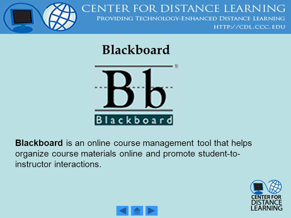Blackboard Blackboard is an online course management tool that helps organize course materials online and promote student-to- instructor interactions.